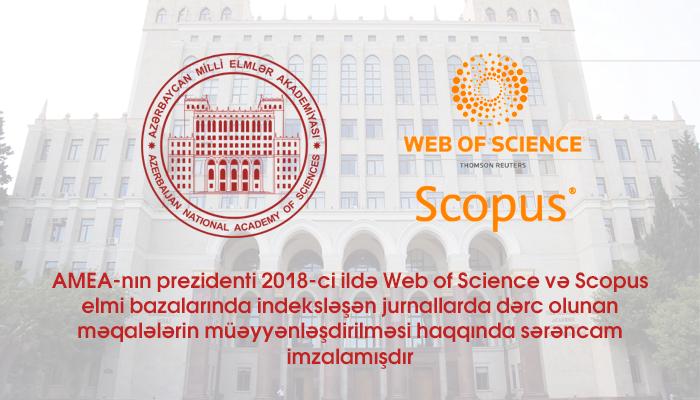 AMEA-nın prezidenti 2018-ci ildə Web of Science və Scopus elmi bazalarında indeksləşən jurnallarda dərc olunan məqalələrin müəyyənləşdirilməsi haqqında sərəncam imzalamışdır